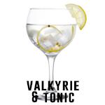 Valkyrie & Tonic